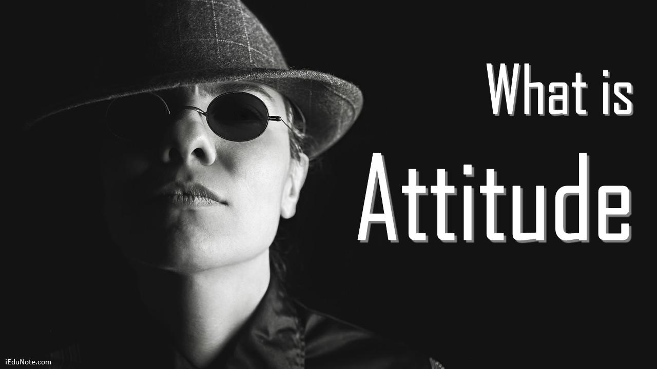 Attitude: Definition, Nature and Characteristics (Explained)